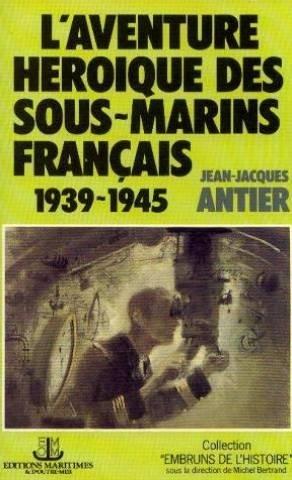 Laventure héro,que des sous-marins français (1939-1945) (Embruns de lhistoire) par Jean-Jacques Antier