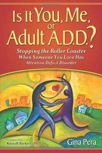 Is It You, Me, or Adult A.D.D.? Stopping the Roller Coaster When Someone You Love Has Attention Deficit Disorder by Gina Pera (2008) Paperback