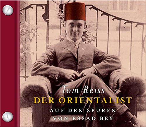 Der Orientalist. Auf den Spuren von Essad Bey