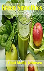 Green Smoothies: The Heart Healthy, Antioxidant Rich, Easy to Make, 8 Ingredient or Less Solution to Boost Your Metabolism, Fight Disease and Please Your Taste Buds as Well (English Edition)