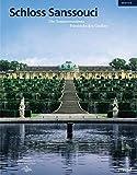 Schloss Sanssouci: Die Sommerresidenz Friedrichs des Großen