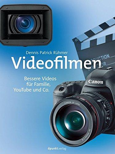 Videofilmen: Bessere Videos für Familie, YouTube und Co.
