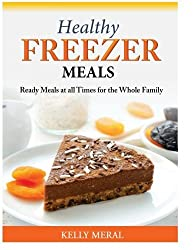Healthy Freezer Meals: Ready Meals at all Times for the Whole Family by Kelly Meral (2014-06-23)