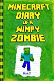 Minecraft: Diary of a Wimpy Zombie Book 2: Legendary Minecraft Diary. An Unnoficial Minecraft Book for Kids (Minecraft Books)