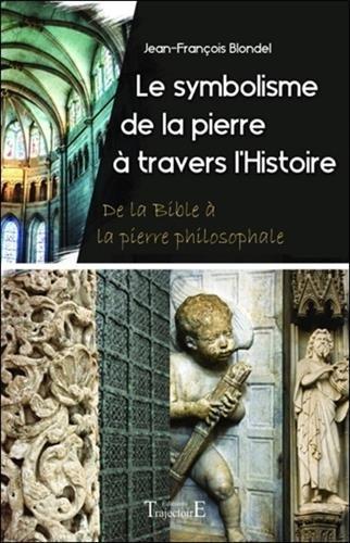 Le symbolisme de la pierre  travers l'Histoire - De la Bible  la pierre philosophale