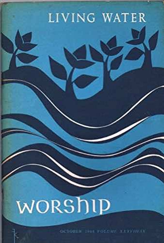 Living Water Worship October 1964 Volume XXXVIII: IX