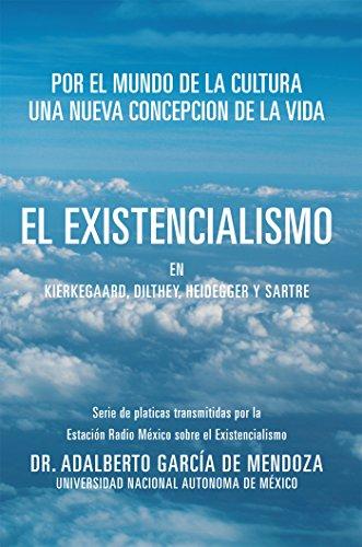 El Existencialismo En Kierkegaard, Dilthey, Heidegger Y Sartre por Dr. Adalberto García De Mendoza