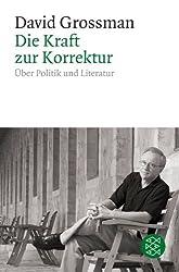 Die Kraft zur Korrektur: Über Politik und Literatur