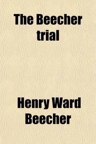 The Beecher Trial; A Review of the Evidence ; Reprinted From the New York Times of July 3, 1875 ; With Some Revisions and Additions