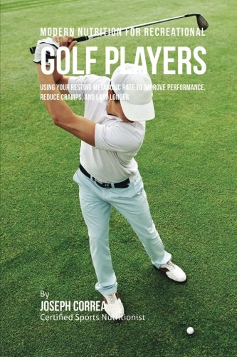 Modern Nutrition for Recreational Golf Players: Using Your Resting Metabolic Rate to Improve Performance, Reduce Cramps, and Last Longer por Joseph Correa (Certified Sports Nutritionist)
