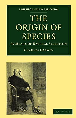 The Origin of Species: By Means of Natural Selection, or the Preservation of Favoured Races in the Struggle for Life (Cambridge Library Collection - Darwin, Evolution and Genetics) 6th edition by Darwin, Charles (2009) Paperback