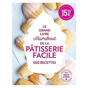 Le Grand Livre Marabout de la Pâtisserie facile