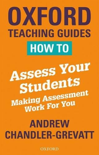How to Assess Your Students: Making Assessment Work For You (Chandlergrevatt) por Andrew Chandler-Grevatt