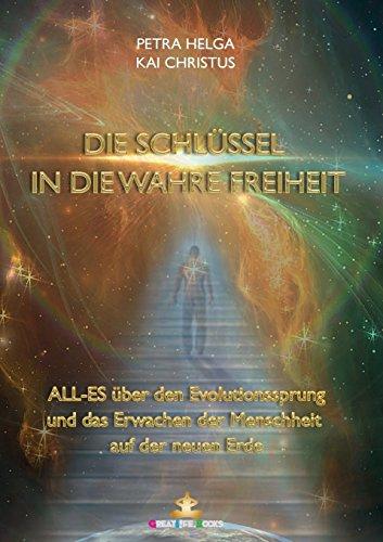 Preisvergleich Produktbild Die Schlüssel in die wahre Freiheit: ALL-ES über den Evolutionssprung der Menschheit auf die neue Erde
