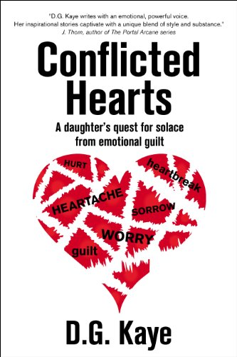 Conflicted Hearts: A Daughter's Quest for Solace from Emotional Guilt by [Kaye, D.G.]