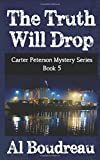 The Truth Will Drop: Carter Peterson Mystery Series Book 5