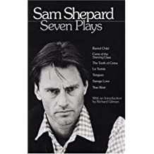 Sam Shepard: Seven Plays: Buried Child, Curse of the Starving Class, The Tooth of Crime, La Turista, Tongues, Savage Love, True West (Roman)