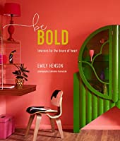 Be Bold: Interiors for the Brave of Heart by Ryland Peters & Small