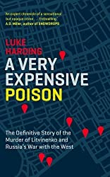 A Very Expensive Poison: The Definitive Story of the Murder of Litvinenko and Russia's War with the West by Luke Harding (2016-03-17)