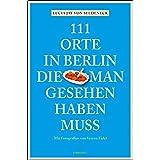 111 Orte in Berlin, die man gesehen haben muss