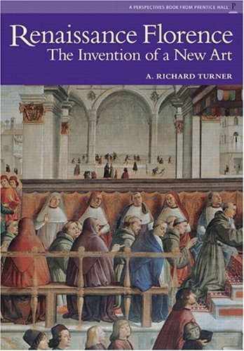 Pdf Renaissance Florence The Invention Of A New Art Perspectives Series By Turner Richard N 1997 Paperback Download