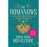 Die Romanows: Glanz und Untergang der Zarendynastie 1613-1918
