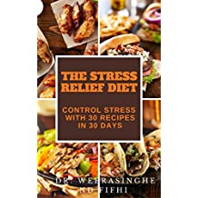 Stress Management - Achieve Stress Relief Naturally with your Food in 30 days: How to Manage Stress with 30 Simple Natural Foods Dinner Recipes that are Gluten Free and Low Carb (English Edition)