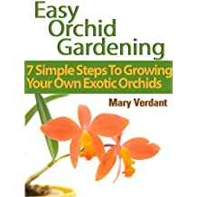 Easy Orchid Growing: 7 Simple Steps To Growing Your Own Exotic Orchids (English Edition)