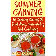 Summer Canning: 30 Canning Recipes Of Fruit Jams, Marmalades And Confitures: (Confiture Pot, Preserving Italy) (English Edition)