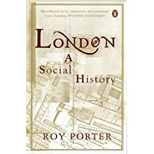 London A Social History by Roy Porter (2000-10-31)