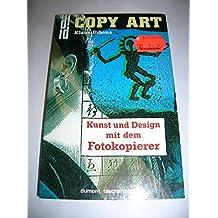 Copy Art. Kunst und Design mit dem Fotokopierer