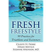 Fresh Freestyle: 99 Practices for Triathletes and Swimmers (English Edition)