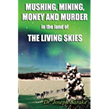 Mushing Mining Money and Murder in the Land of the Living Skies