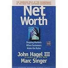 Net Worth: Shaping Markets When Customers Make the Rules by John Hagel III (1999-01-14)