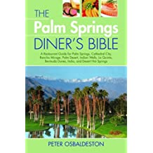 Palm Springs Diner's Bible, The: A Restaurant Guide for Palm Springs, Cathedral City, Rancho Mirage, Palm Desert, Indian Wells, La Quinta, Bermuda Dunes, Indio, and Desert Hot Springs