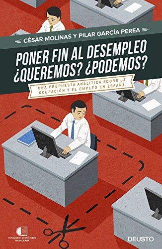 Poner fin al desempleo. ¿Queremos? ¿Podremos?: Una propuesta analítica sobre la ocupación y el desempleo en España (Sin colección)
