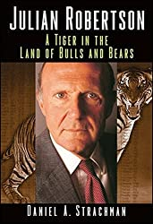 Julian Robertson: A Tiger in the Land of Bulls and Bears by Daniel A. Strachman (2004-08-27)