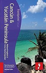Footprint Focus Cancun & Yucatan Peninsula