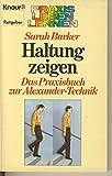 Haltung zeigen. Das Praxisbuch zur Alexander-Technik. (Praxis Leben Lernen)