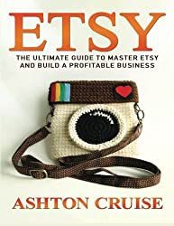 Etsy: Etsy Business For Beginners! Master Etsy and Build a Profitable Business in NO TIME!
