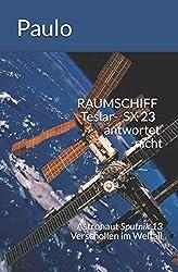 RAUMSCHIFF  Teslar- SX 23  antwortet nicht: Sputnik 13 Verschollen im Weltall