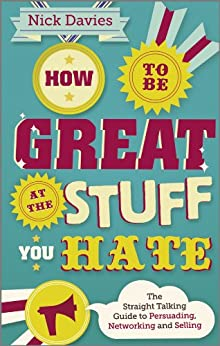 How to Be Great at The Stuff You Hate: The Straight-Talking Guide to Networking, Persuading and Selling von [Davies, Nick]