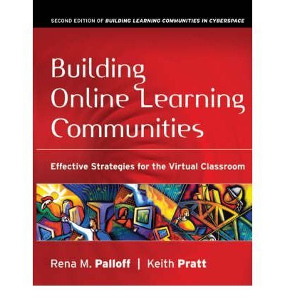 Building Online Learning Communities: Effective Strategies for the Virtual Classroom BUILDING ONLINE LEARNING COMMUNITIES: EFFECTIVE STRATEGIES FOR THE VIRTUAL CLASSROOM BY Palloff, Rena M.( Author ) on Jul-01-2007 Paperback