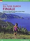 Zu Fuß durch Finale: 45 Touren zum Wandern und Laufen zwischen Borgio Verezzi, Finale Ligure und Noli - Marco Tomassini