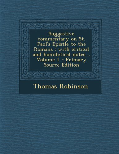 Suggestive Commentary on St. Paul's Epistle to the Romans: With Critical and Homiletical Notes .. Volume 1