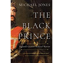 The Black Prince: England's Greatest Medieval Warrior