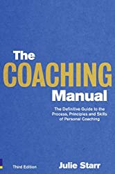 By Julie Starr The Coaching Manual: the Definitive Guide to the Process, Principles and Skills of Personal Coaching (3rd Edition)