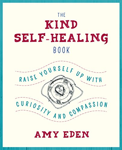 The Kind Self-Healing Book: Raise Yourself Up with Curiosity and Compassion (English Edition)
