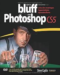 L'Art du bluff avec Photoshop CS5: Créez des montages hyperréalistes époustouflants