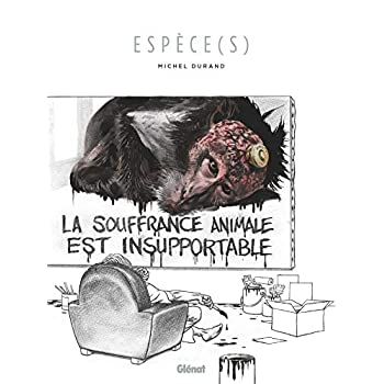 Espèce(s): La souffrance animale est insupportable